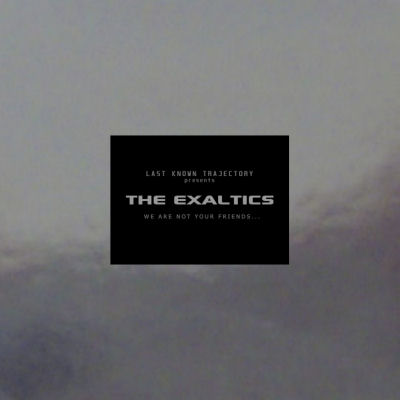 THE EXALTICS - We Are Not Your Friends (LAST KNOWN TRAJECTORY)