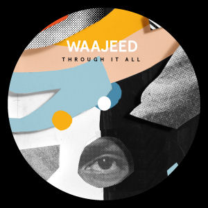 WAAJEED - Through It All EP  (DIRT TECH RECK)
