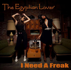 EGYPTIAN LOVER - I Need a Freak  (EGYPTIAN EMPIRE)