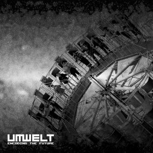 UMWELT - Encoding the Future  (SHIPWREC)