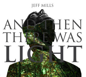 JEFF MILLS - And Then There Was Light  (AXIS)