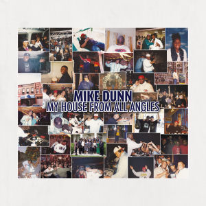 MIKE DUNN - My House Music from All Angles  (MORE ABOUT MUSIC)