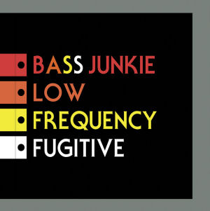 BASS JUNKIE - Low Frequency Fugitive  (BASS AGENDA)