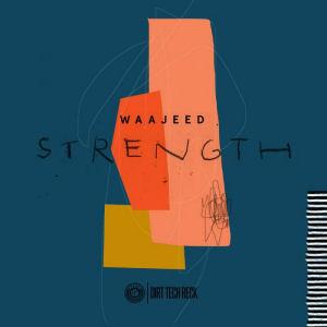 WAAJEED - Strength w/Jay Daniel remix  (DIRT TECH RECK)