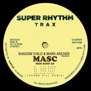 SHADOW CHILD & MARK ARCHER present MASC - Non-Stop EP  (SUPER RHYTHM TRAX)