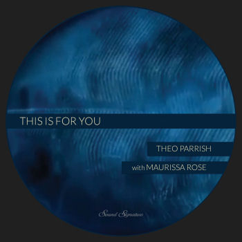 THEO PARRISH with MAURISSA ROSE - This Is For You  (SOUND SIGNATURE)