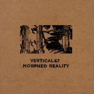 Vertical67 - Morphed Reality  (BROKNTOYS)
