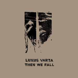 LUXAS VARTAS - Then We Fall  (BROKNTOYS)